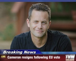 Breaking News -  Cameron resigns following EU vote