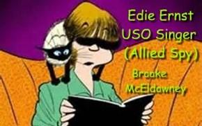 Edie Ernst             USO Singer              (Allied Spy)