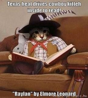 "Texas heat drives cowboy kitteh inside to read!  ""Raylan"" by Elmore Leonard"