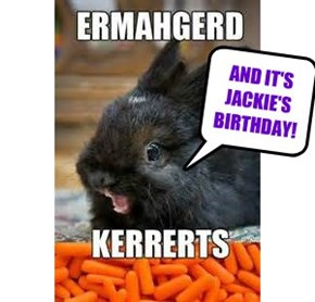 AND IT'S JACKIE'S BIRTHDAY!