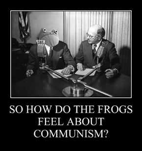 SO HOW DO THE FROGS FEEL ABOUT COMMUNISM?