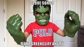 GLOVE SONGS  MAKE GREENCLIFF ANGRY