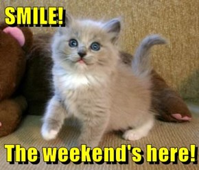 SMILE!  The weekend's here!