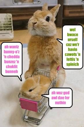 ah wantz bunny-o'z  'n chedda bunzez 'n choklit bunneh