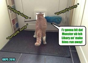 In the fierce fite against teh Monster of teh Library, dis Skolar had a brilliant idea!