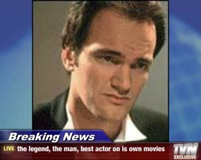 Breaking News - the legend, the man, best actor on is own movies