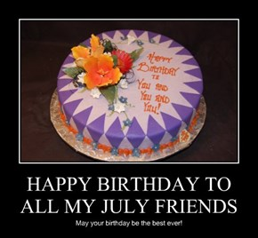HAPPY BIRTHDAY TO ALL MY JULY FRIENDS