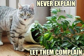 NEVER EXPLAIN       LET THEM COMPLAIN