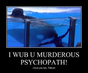 I WUB U MURDEROUS PSYCHOPATH!