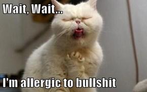 Wait, Wait...  I'm allergic to bullshit
