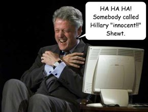 "HA HA HA! Somebody called Hillary ""innocent!!"" Shewt."