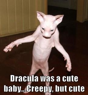 Dracula was a cute baby...Creepy, but cute