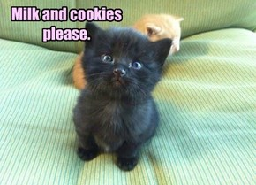 Milk and cookies please.
