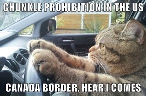 CHUNKLE PROHIBITION IN THE US  CANADA BORDER, HEAR I COMES