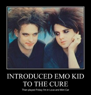 INTRODUCED EMO KID TO THE CURE