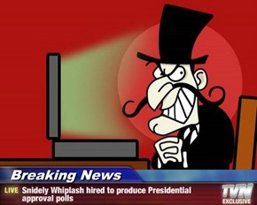 Breaking News - Snidely Whiplash hired to produce Presidential approval polls