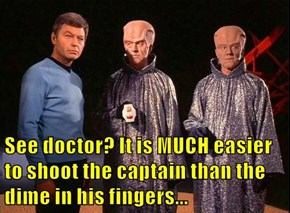 See doctor? It is MUCH easier to shoot the captain than the dime in his fingers...