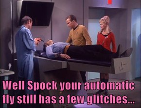 Well Spock your automatic fly still has a few glitches...