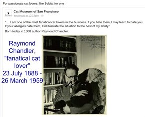 "Raymond Chandler, ""fanatical cat lover"" 23 July 1888 - 26 March 1959"
