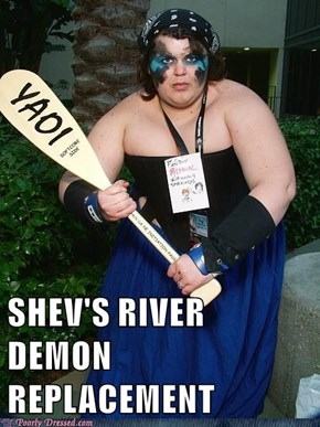 SHEV'S RIVER DEMON REPLACEMENT