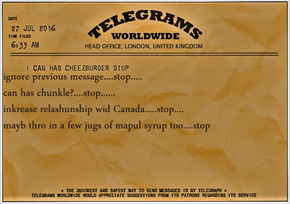 ignore previous message....stop.....                                                                               can has chunkle?....stop......                                                         inkrease relashunship wid Canada.....stop....