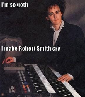 I'm so goth I make Robert Smith cry