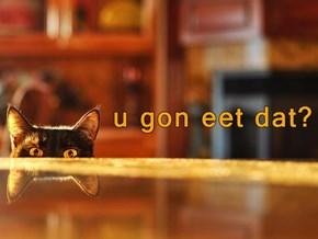 u gon eet dat?