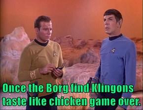Once the Borg find Klingons taste like chicken game over.