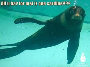 All u hav for mei iz one sardine???
