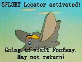 SPLORT Locator activated!  Going to visit Foofany.  May not return!