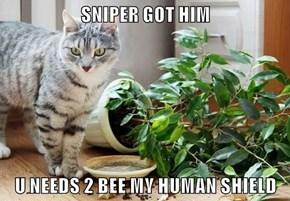 SNIPER GOT HIM  U NEEDS 2 BEE MY HUMAN SHIELD