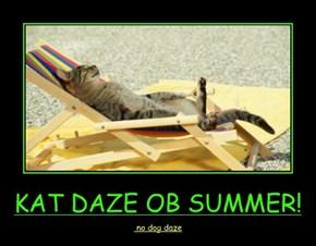 KAT DAZE OB SUMMER!