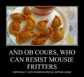 AND OB COURS, WHO CAN RESIST MOUSIE FRITTERS