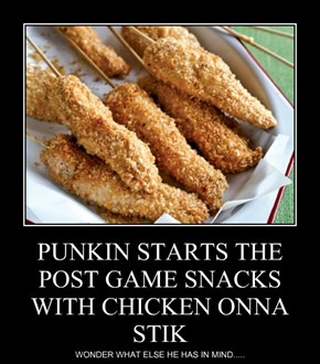 PUNKIN STARTS THE POST GAME SNACKS WITH CHICKEN ONNA STIK