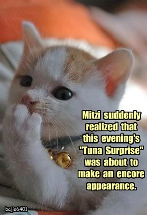 "Mitzi  suddenly  realized  that  this  evening's  ""Tuna  Surprise""  was  about  to  make  an  encore  appearance."
