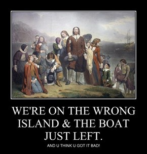 WE'RE ON THE WRONG ISLAND & THE BOAT JUST LEFT.