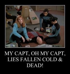 MY CAPT, OH MY CAPT, LIES FALLEN COLD & DEAD!