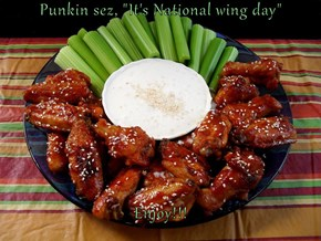 "Punkin sez, ""It's National wing day""  Enjoy!!!"