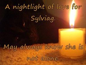 A nightlight of love for Sylviag.  May always know she is not alone.