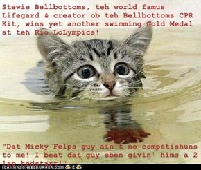 """Stewie Bellbottoms, teh world famus Lifegard & creator ob teh Bellbottoms CPR Kit, wins yet another swimming Gold Medal at teh Rio LoLympics!  """"Dat Micky Felps guy ain't no competishuns to me! I beat dat guy eben givin' hims a 2 lap hedstart!"""""""