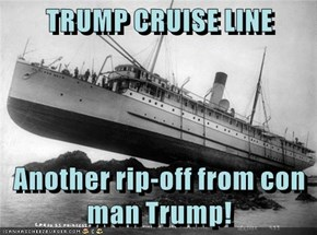 TRUMP CRUISE LINE  Another rip-off from con man Trump!