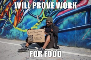 WILL PROVE WORK  FOR FOOD