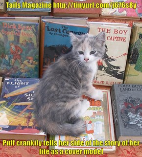 Tails Magazine http://tinyurl.com/j676s8y  Puff crankily tells her side of the story of her life as a cover model