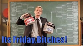 Its Friday,Bitches!