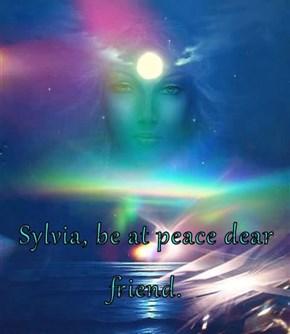 Sylvia, be at peace dear friend.