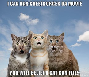 I CAN HAS CHEEZBURGER DA MOVIE  YOU WILL BELIEF A CAT CAN FLIES