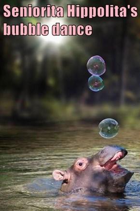 Seniorita Hippolita's bubble dance