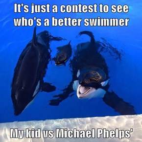 It's just a contest to see who's a better swimmer  My kid vs Michael Phelps'