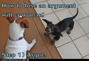 How to lose an argument with a woman:  Step 1) Argue.
