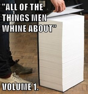 """""""ALL OF THE                                              THINGS MEN                                                                             WHINE ABOUT""""  VOLUME 1."""